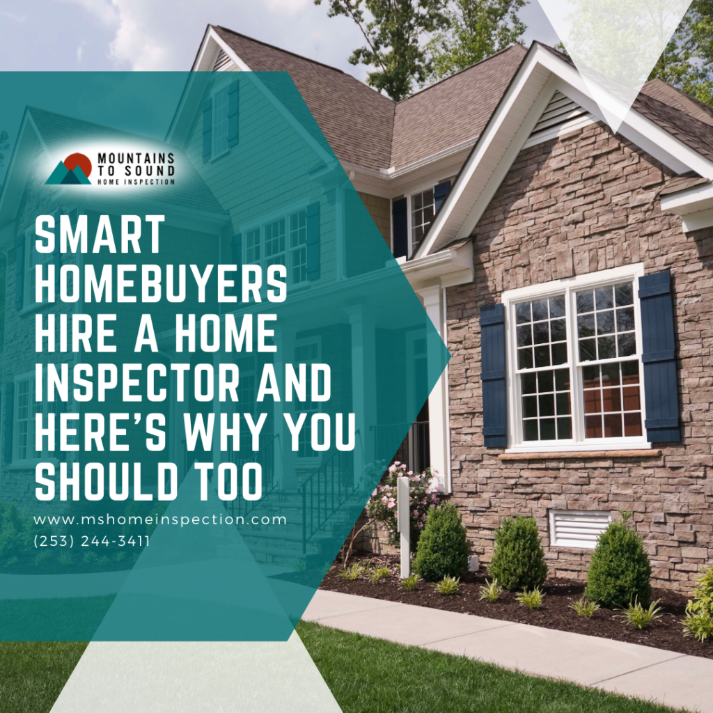 Mountains To Sound Home Inspection Smart Homebuyers Hire a Home Inspector and Here's Why You Should Too