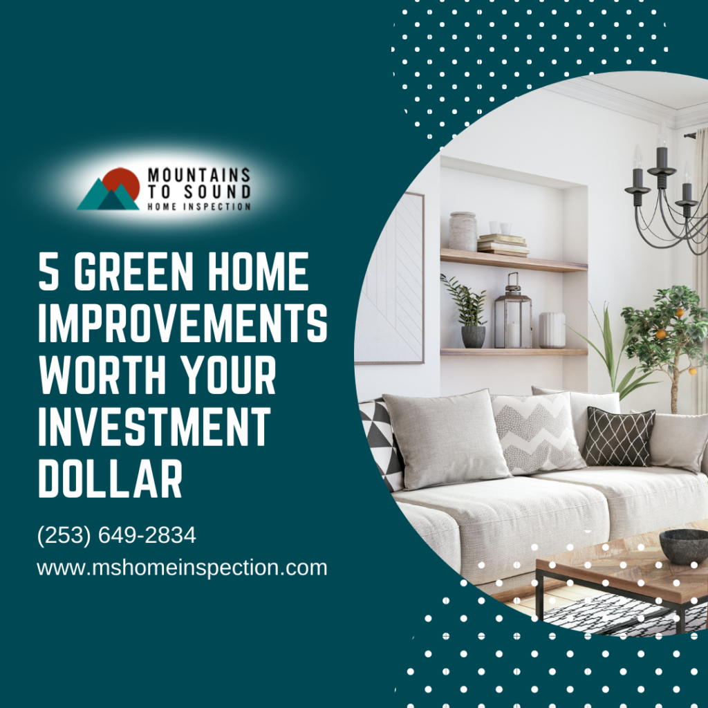 Mountains To Sound Home Inspection 5 Green Home Improvements Worth Your Investment Dollar
